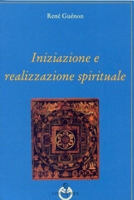 INIZIAZIONE E REALIZZAZIONE SPIRITUALE (TESTO INTEGRALE)